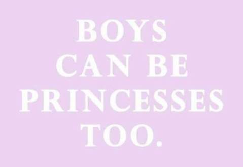 """Boys can be Princesses, too."""
