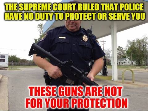 """The Supreme Court ruled that police have no duty to protect or serve. This guns are not for your protection."""