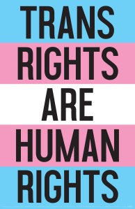 """""""Trans rights are human rights"""""""
