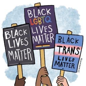 Black Lives Matter. Black LGBTQ Lives Matter. Black Trans Lives Matter.