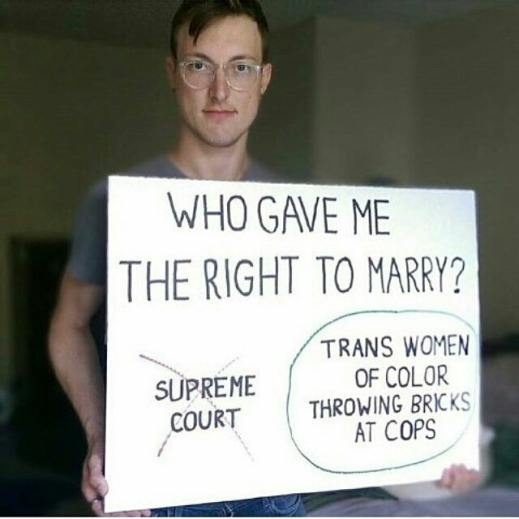 """""""Who gave me the right to marry? NOT the Supreme Court. YES: Trans Women of Color throwing bricks at cops."""""""