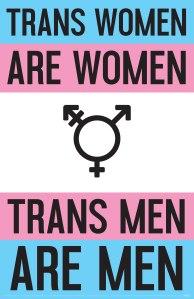 """Trans women are women. Trans men are men."""