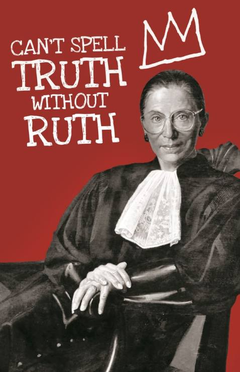 "Photo of Ruth Bader Ginsburg with the phrase, ""Can't spell TRUTH without RUTH."""
