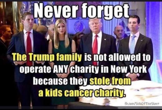 """""""Never forget: the Trump family is not allowed to operate ANY charity in New York because they stole from a kids cancer charity."""""""