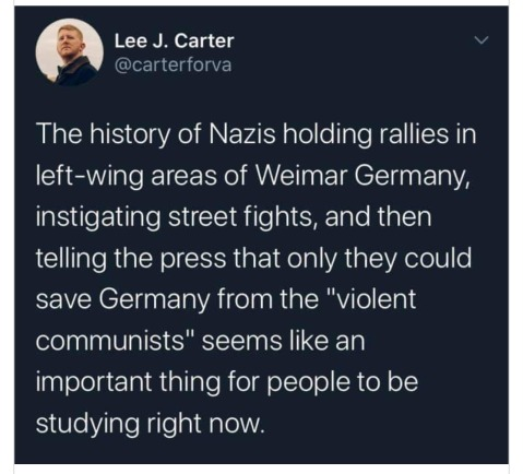 """The history of Nazis holding rallies in lef-wing areas of Weimar Germany, instigating street fights, and then telling the press that only they could save Germany from the 'violent communists' seems like an important thing for people to be studying right now."""