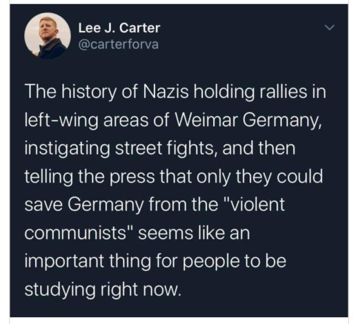 """""""The history of Nazis holding rallies in lef-wing areas of Weimar Germany, instigating street fights, and then telling the press that only they could save Germany from the 'violent communists' seems like an important thing for people to be studying right now."""""""