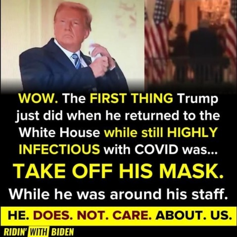"""The first thing Trump just did when he returned to the White House while he was highly infectious with COVID was take off his mask... while he was around his staff. He. Does. Not. Care. About. Us."""