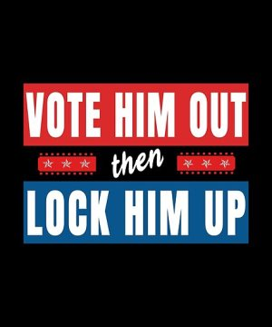 """Vote him out, then lock him up."""