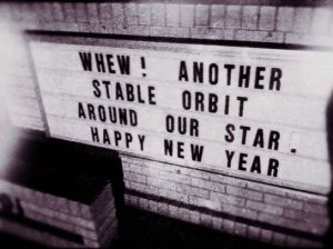 """Whew! Another stable orbit around our star! Happy New Year!"""