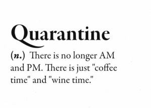 "Quarantine: there is no longer AM and PM. There is only ""coffee time"" and ""wine time."""